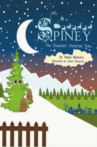 Spiney~The Unwanted Christmas Tree - ISBN# 9781504910460 by Wayne Mclendon, Author and James Hammond, Graphic Artist